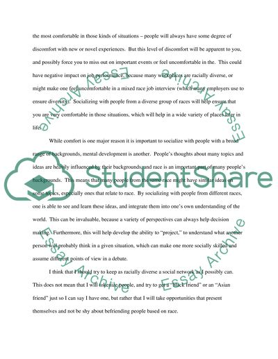 Essay Question: Do you socialize mostly with members of your own ethnic or racial group Why Should you broaden your circle of friends to include more diverse people Write an essay that either explores in details the advantages or disadvantages of a div